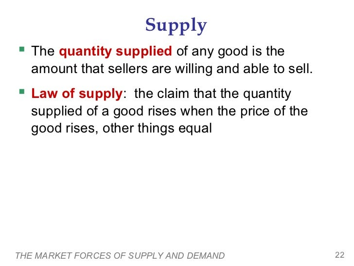 Supply The quantity supplied of any good is the   amount that sellers are willing and able to sell. Law of supply: the c...