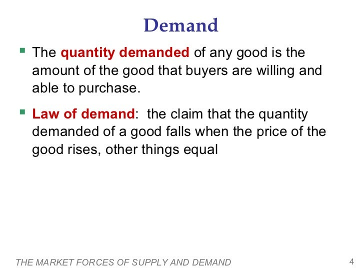 Demand The quantity demanded of any good is the   amount of the good that buyers are willing and   able to purchase. Law...