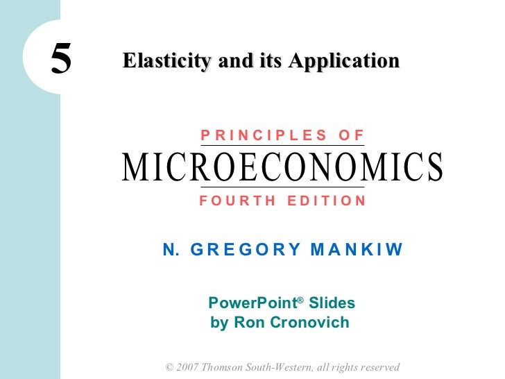 5   Elasticity and its Application               PRINCIPLES OF    MICROECONOMICS               FOURTH EDITION        N. G ...