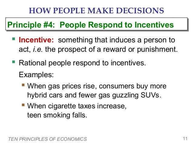 HOW PEOPLE MAKE DECISIONS Principle #4: People Respond to Incentives Principle #4: People Respond to Incentives   Incenti...