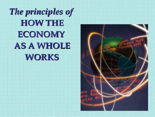 The principles of HOW THE ECONOMY AS A WHOLE WORKS