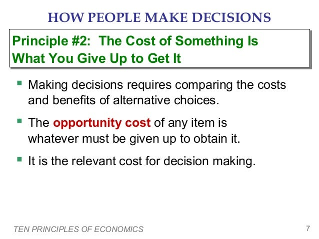 HOW PEOPLE MAKE DECISIONS Principle #2: The Cost of Something Is Principle #2: The Cost of Something Is What You Give Up t...
