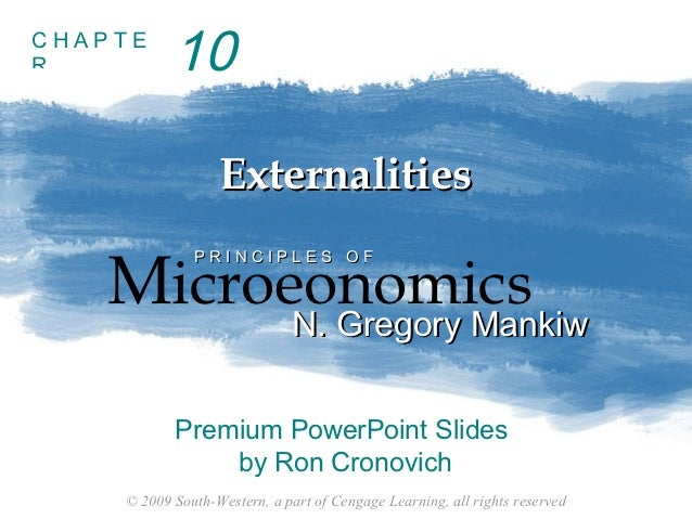 CHAPTER          10                  Externalities   Microeonomics              PRINCIPLES OF         N. Gregory Mankiw   ...