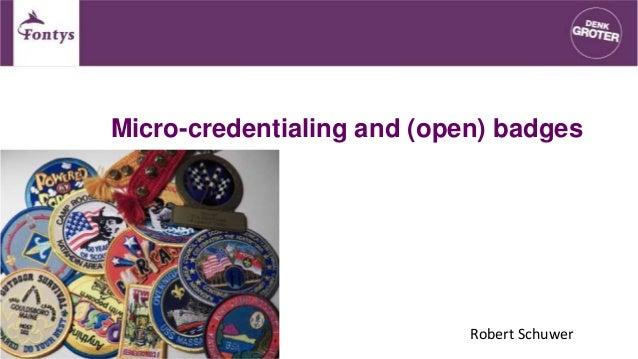 Micro-credentialing and (open) badges Robert Schuwer 1