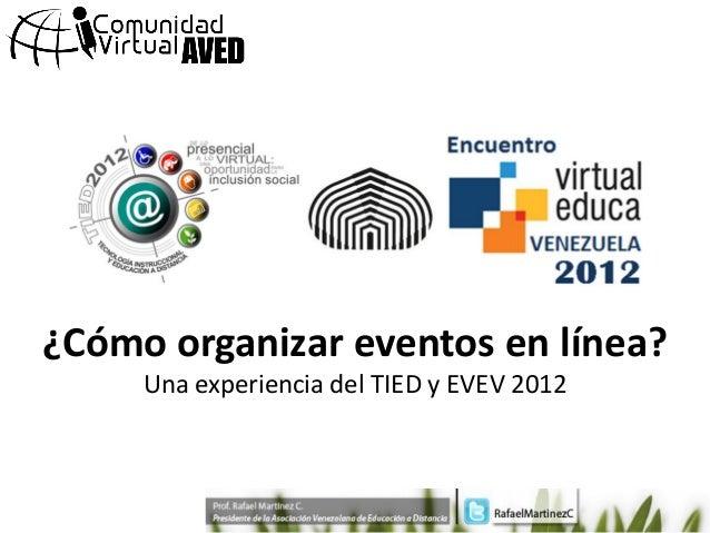 ¿Cómo organizar eventos en línea?     Una experiencia del TIED y EVEV 2012