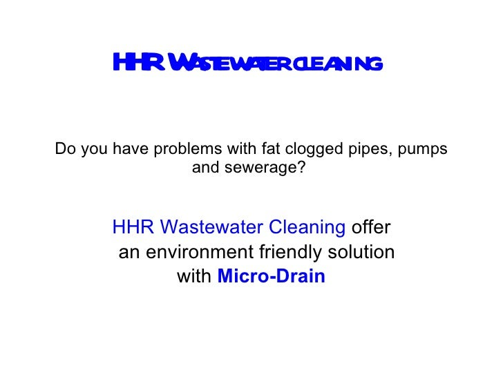Do you have problems with fat clogged pipes, pumps and sewerage?  HHR   Wastewater Cleaning  offer an environment friendly...