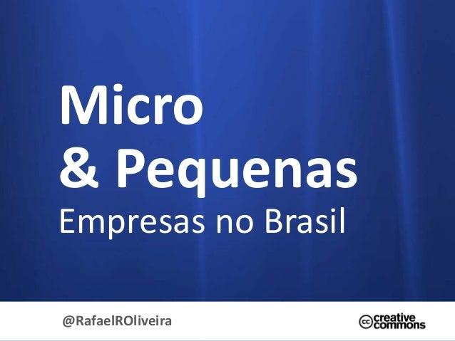 Micro & Pequenas Empresas no Brasil @RafaelROliveira