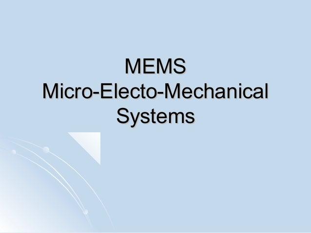 MEMSMEMSMicro-Electo-MechanicalMicro-Electo-MechanicalSystemsSystems