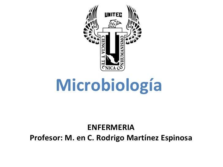 Microbiología                ENFERMERIAProfesor: M. en C. Rodrigo Martínez Espinosa