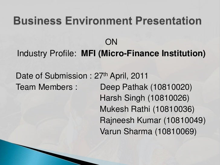 ON <br />Industry Profile:  MFI (Micro-Finance Institution) <br />Date of Submission : 27th April, 2011<br />Team Members ...