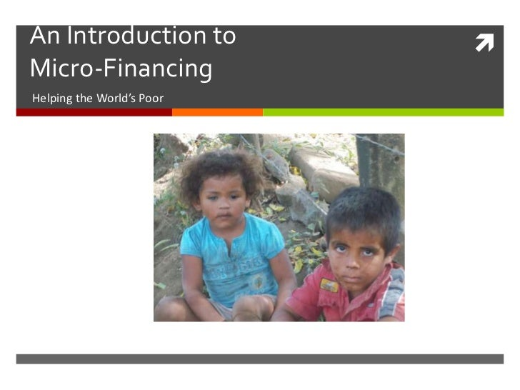 An Introduction to         Micro-FinancingHelping the World's Poor