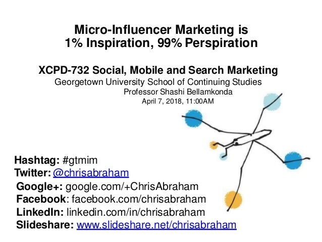 Micro-Influencer Marketing is 1% Inspiration, 99% Perspiration XCPD-732 Social, Mobile and Search Marketing Georgetown Uni...