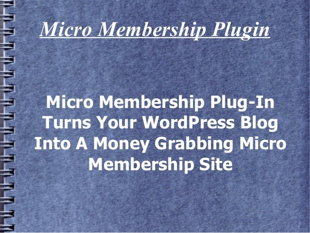 Micro Membership Plugin Micro Membership Plug-In Turns Your WordPress BlogInto A Money Grabbing Micro      Membership Site