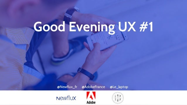 Good Evening UX #1 @Newflux_fr @AdobeFrance @Le_laptop