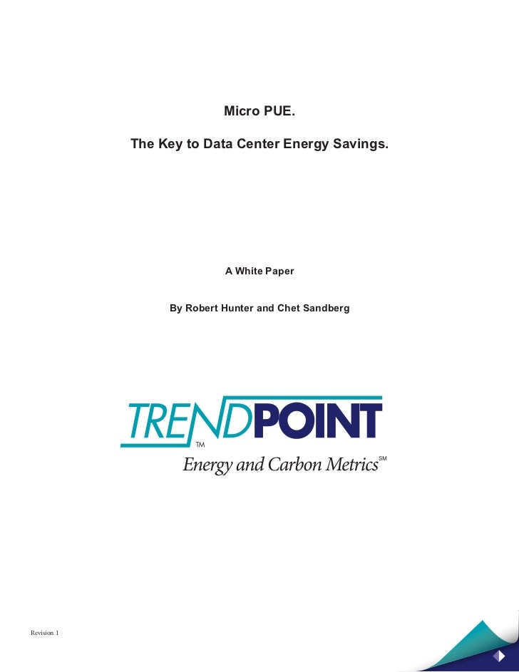 Micro PUE.             The Key to Data Center Energy Savings.                            A White Paper                  By...