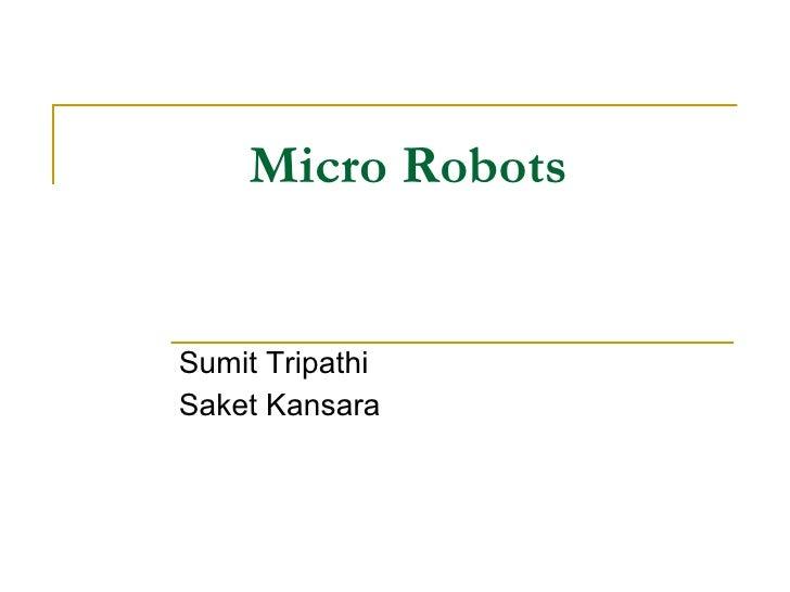 Micro Robots Sumit Tripathi Saket Kansara