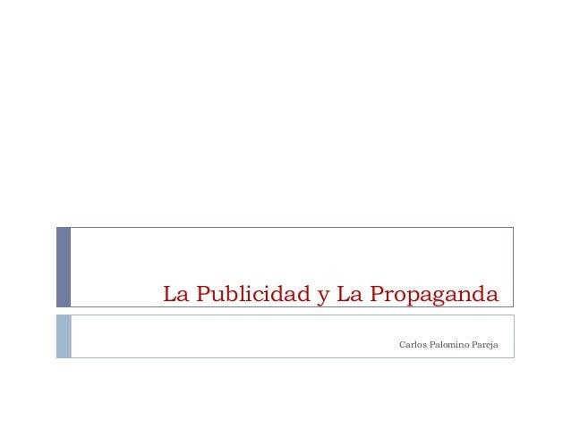 La Publicidad y La Propaganda Carlos Palomino Pareja