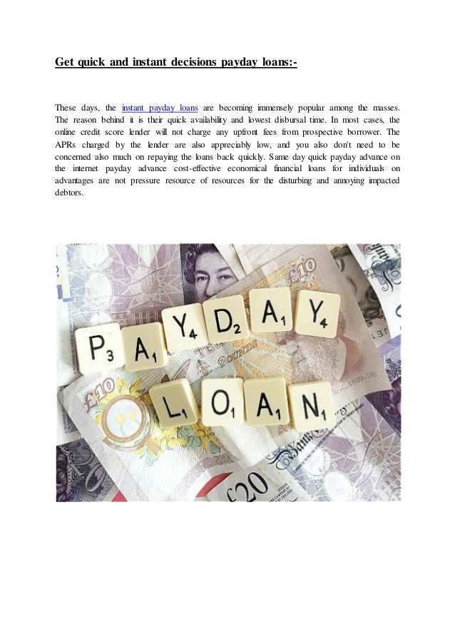 Get quick and instant decisions payday loans:- These days, the instant payday loans are becoming immensely popular among t...