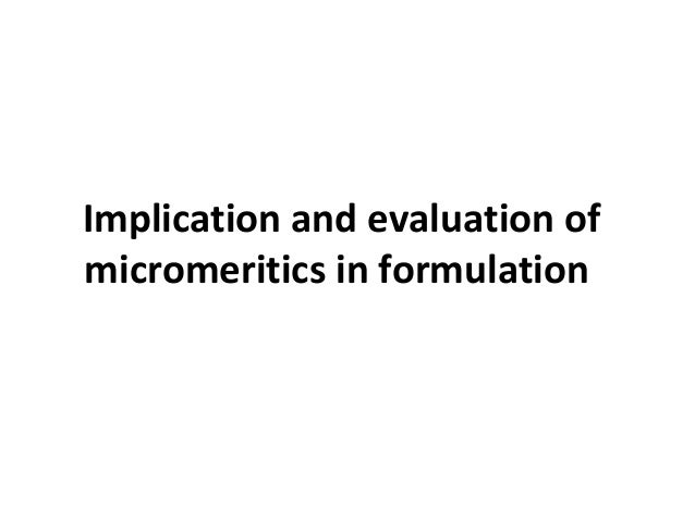 Implication and evaluation of micromeritics in formulation