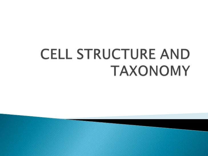 CELL STRUCTURE AND TAXONOMY<br />