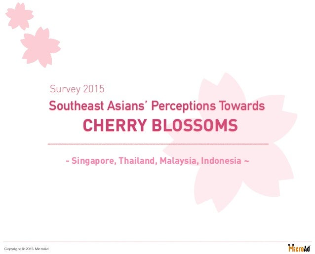 - Singapore, Thailand, Malaysia, Indonesia ~ Copyright © 2015 MicroAd Southeast Asians' Perceptions Towards CHERRY BLOSSOM...