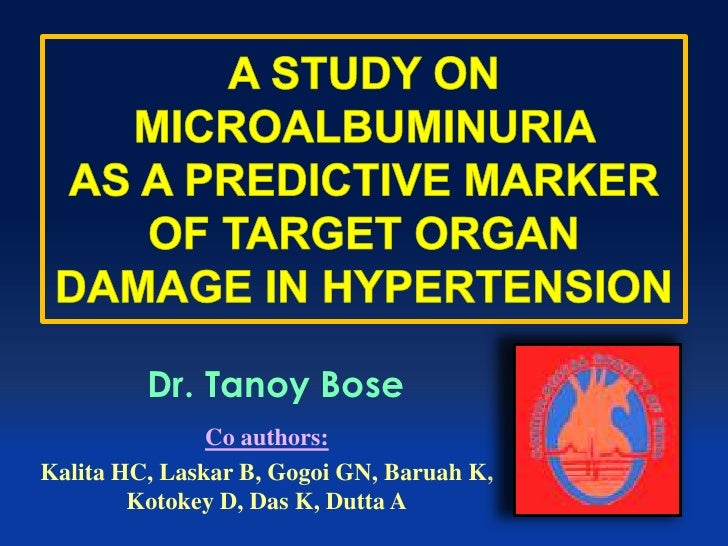 A STUDY ON MICROALBUMINURIA AS A PREDICTIVE MARKER OF TARGET ORGAN DAMAGE IN HYPERTENSION<br />Dr. Tanoy Bose<br />Co auth...