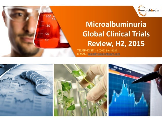 Microalbuminuria Global Clinical Trials Review, H2, 2015 TELEPHONE: +1 (503) 894-6022 E-MAIL: sales@researchbeam.com