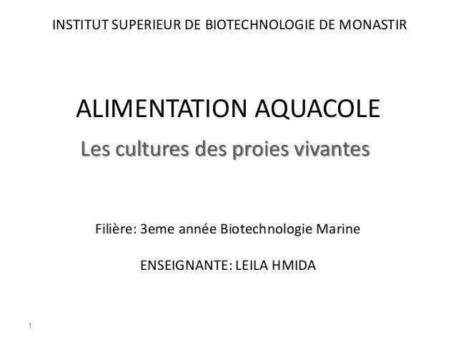 ALIMENTATION AQUACOLELes cultures des proies vivantesFilière: 3eme année Biotechnologie MarineENSEIGNANTE: LEILA HMIDAINST...