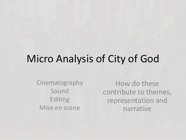 an analysis of the city of god The city of god is very dramatic film that depicts themes of social inequality and  poverty, cruelty and racial discrimination, as well as the themes.