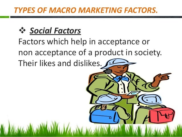 marketing micro and macro environmental factors essay Let's just review what microenvironment is again based upon the earlier lesson on the marketing environment which contains the topic our microenvironment is the totality of people and other connected groups of people/organisations that are very close to the business.