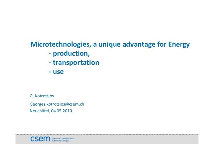 Microtechnologies,auniqueadvantage forEnergy      ‐ production,      ‐ transportation      ‐ use   G.Kotrotsios Ge...