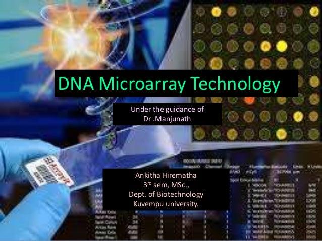 DNA Microarray Technology Under the guidance of Dr .Manjunath  Ankitha Hirematha 3rd sem, MSc., Dept. of Biotechnology Kuv...
