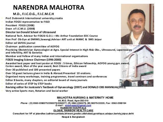 NARENDRA MALHOTRA M.D., F.I.C.O.G., F.I.C.M.C.H • Prof. Dubrovick International university,croatia • Indian FOGSI represen...
