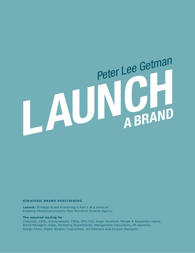 LAUNCHA BRANDPeter Lee GetmanStrategic Brand PositioningLaunch: Strategic Brand Positioning is Part 1 of a series ofbrandi...
