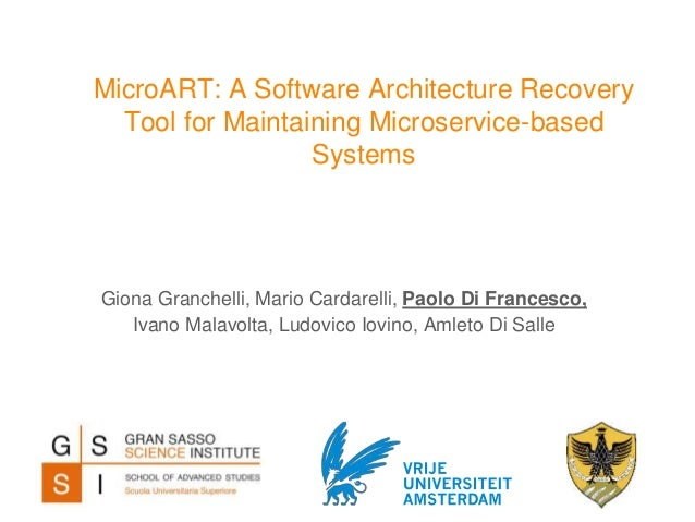 MicroART: A Software Architecture Recovery Tool for Maintaining Microservice-based Systems Giona Granchelli, Mario Cardare...