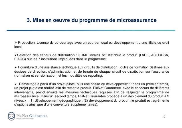 3. Mise en oeuvre du programme de microassurance 10 Production: License de co-courtage avec un courtier local ou développe...