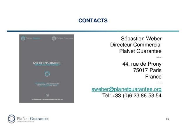 CONTACTS 15 Sébastien Weber Directeur Commercial PlaNet Guarantee --- 44, rue de Prony 75017 Paris France --- sweber@plane...