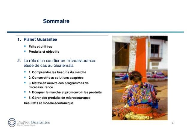 Sommaire 1. Planet Guarantee Faits et chiffres Produits et objectifs 2. Le rôle d'un courtier en microassurance: étude de ...