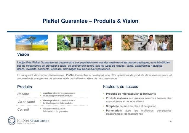 PlaNet Guarantee – Produits & Vision 4 L'objectif de PlaNet Guarantee est de permettre aux populations exclues des système...