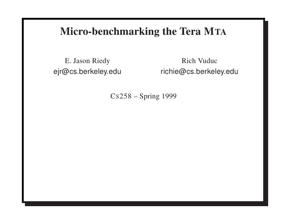 Micro-benchmarking the Tera M TA     E. Jason Riedy                   Rich Vuduc ejr@cs.berkeley.edu           richie@cs.b...