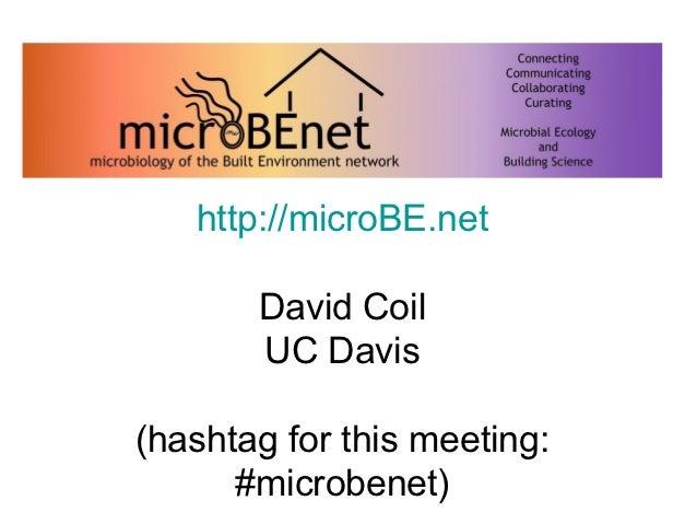 http://microBE.net       David Coil       UC Davis(hashtag for this meeting:      #microbenet)