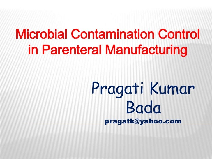 Microbial Contamination Control  in Parenteral Manufacturing            Pragati Kumar                Bada              pra...