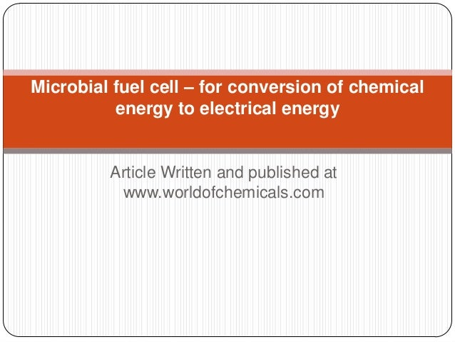 Article Written and published at www.worldofchemicals.com Microbial fuel cell – for conversion of chemical energy to elect...