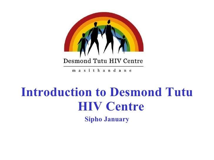 <ul><li>Introduction to Desmond Tutu HIV Centre </li></ul><ul><li>Sipho January </li></ul>
