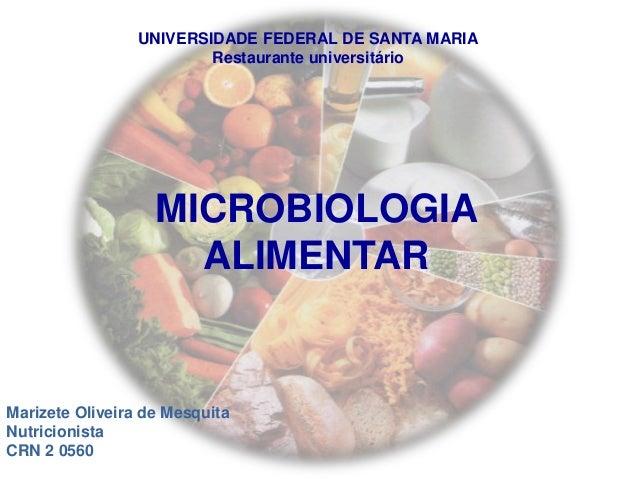 MICROBIOLOGIA ALIMENTAR UNIVERSIDADE FEDERAL DE SANTA MARIA Restaurante universitário Marizete Oliveira de Mesquita Nutric...