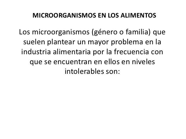MICROORGANISMOS EN LOS ALIMENTOSLos microorganismos (género o familia) que  suelen plantear un mayor problema en la indust...