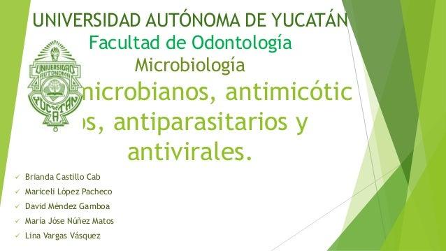 UNIVERSIDAD AUTÓNOMA DE YUCATÁN           Facultad de Odontología                Microbiología    Antimicrobianos, antimic...