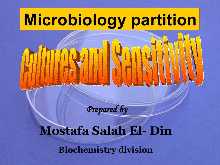 Microbiology partition   Prepared by   Mostafa Salah El- Din Biochemistry division Cultures and Sensitivity