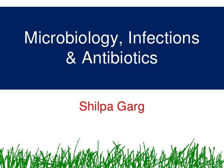 Microbiology, Infections      & Antibiotics         Shilpa Garg