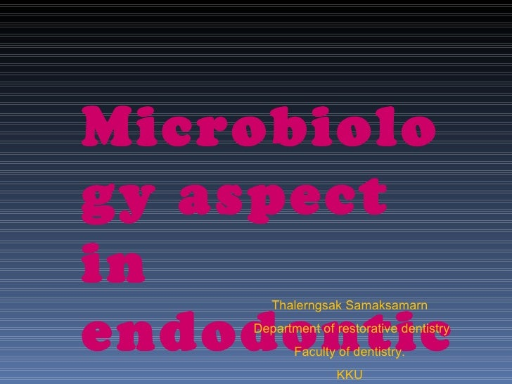 Microbiology aspectinendodontic       Thalerngsak Samaksamarn    Department of restorative dentistry           Faculty of ...